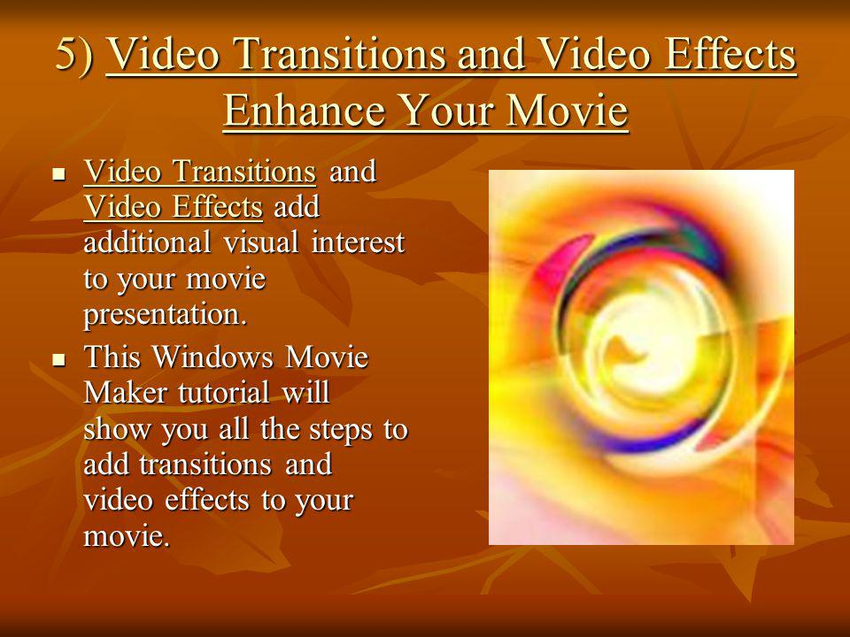 5) Video Transitions and Video Effects Enhance Your Movie