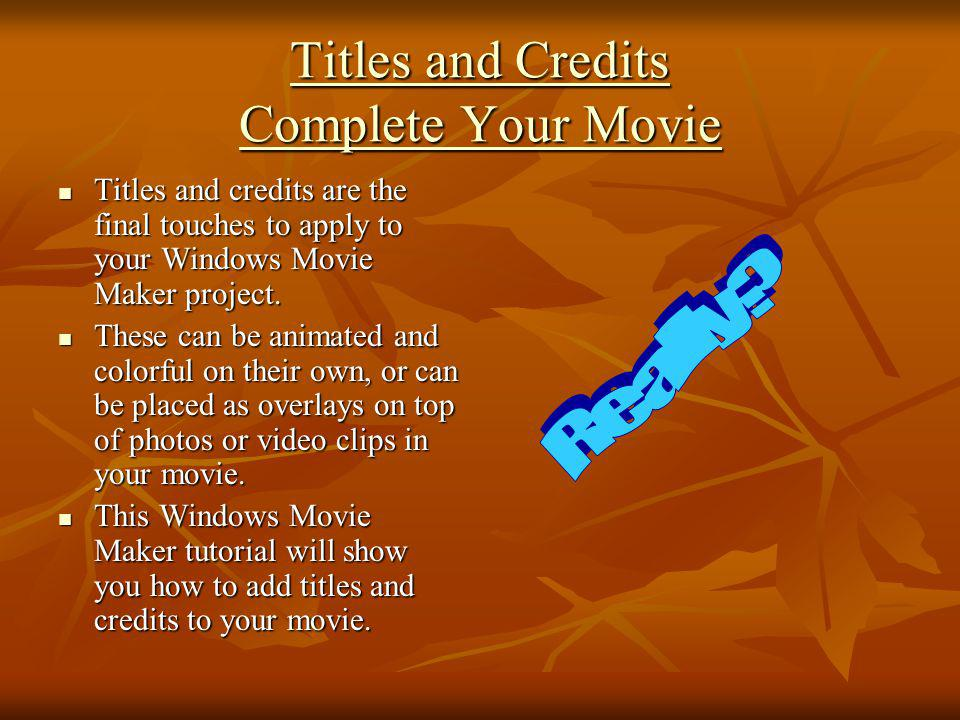 Titles and Credits Complete Your Movie
