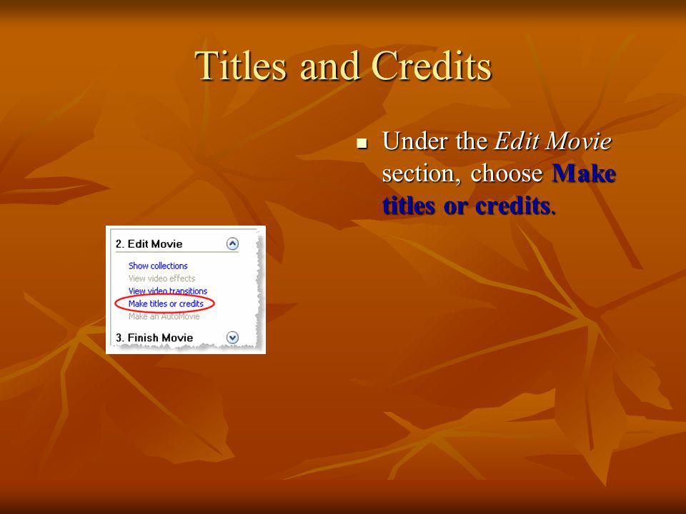 Titles and Credits Under the Edit Movie section, choose Make titles or credits.
