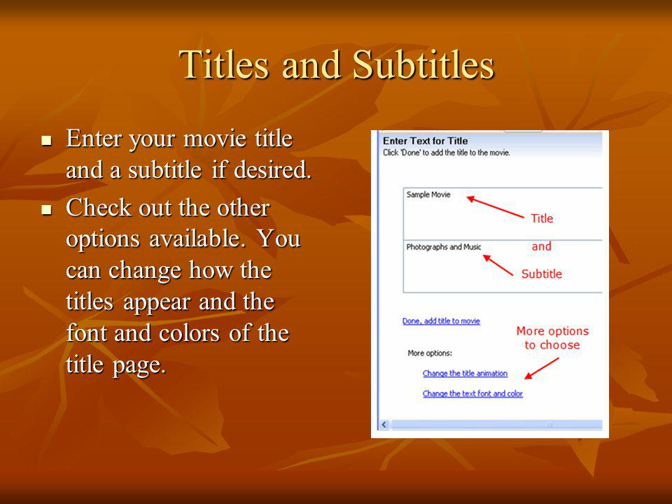 Titles and Subtitles Enter your movie title and a subtitle if desired.