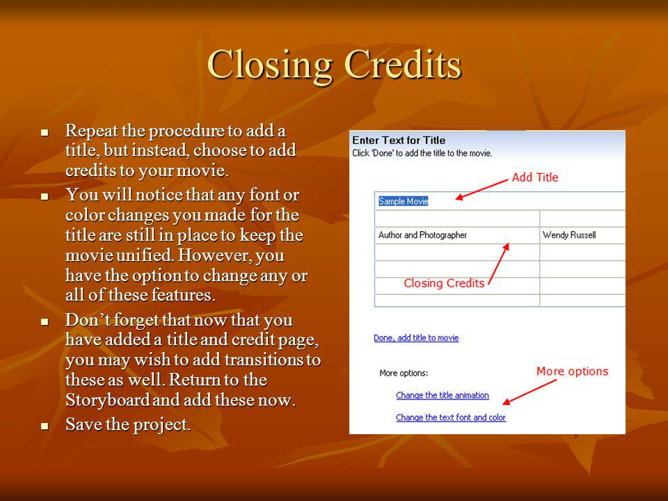 Closing Credits Repeat the procedure to add a title, but instead, choose to add credits to your movie.