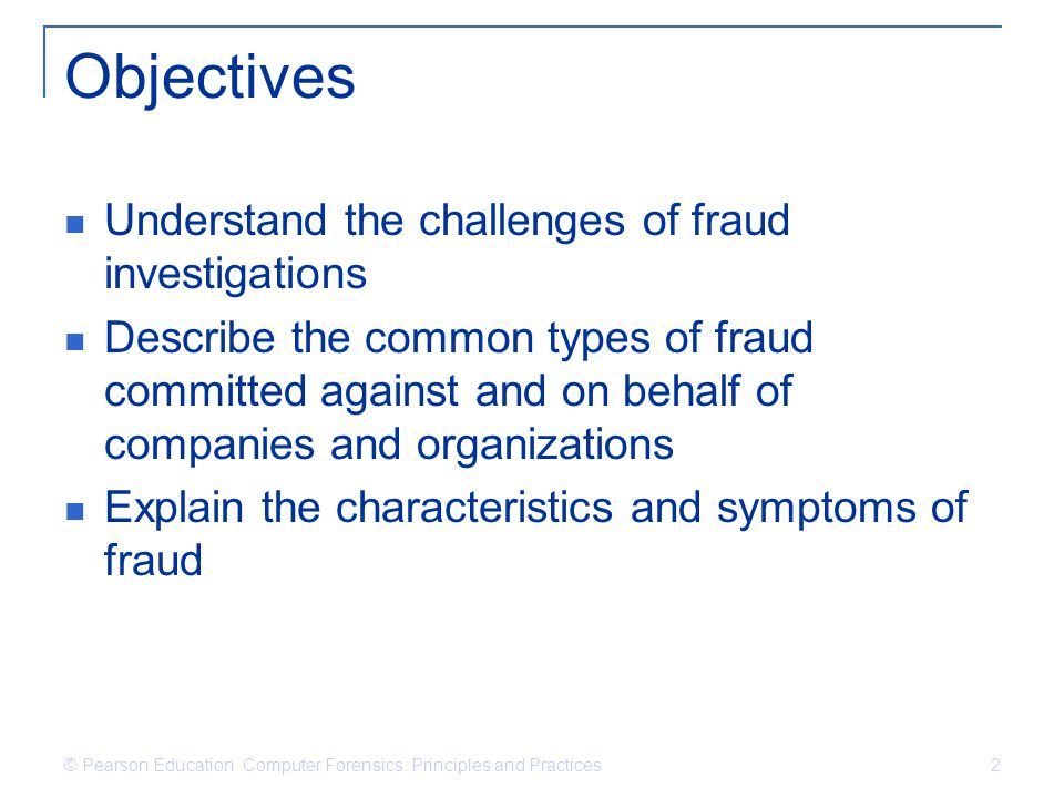 Objectives Understand the challenges of fraud investigations