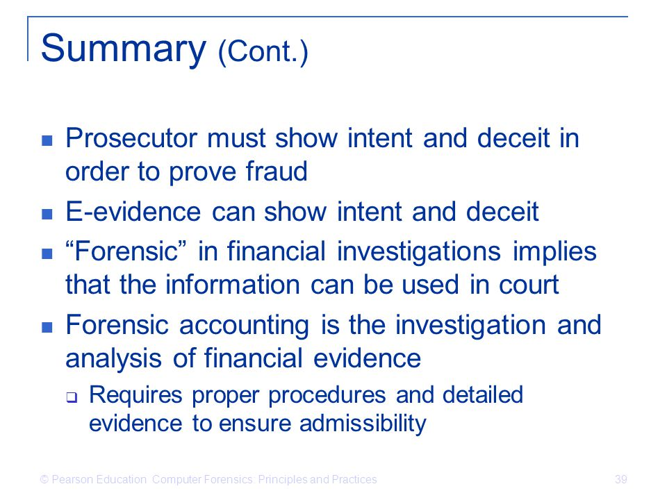 Summary (Cont.) Prosecutor must show intent and deceit in order to prove fraud. E-evidence can show intent and deceit.