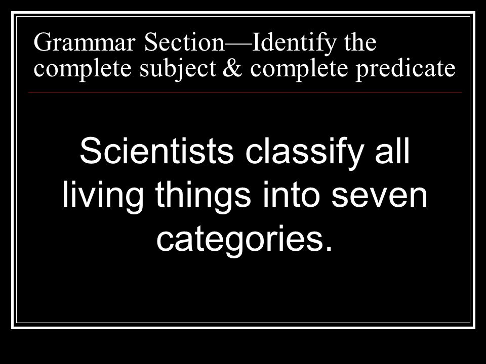 Scientists classify all living things into seven categories.