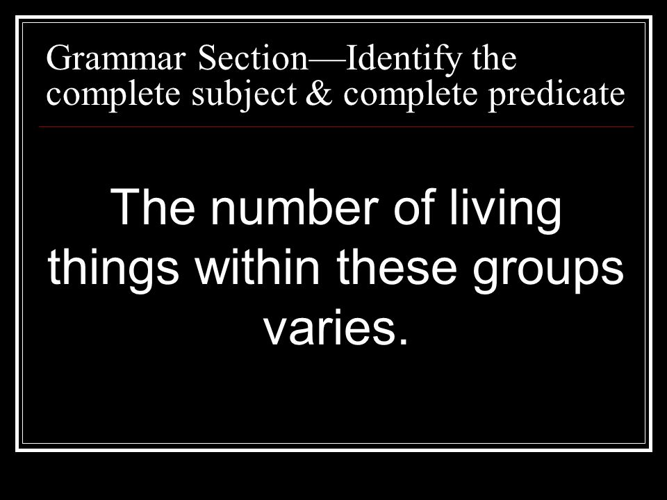 The number of living things within these groups varies.