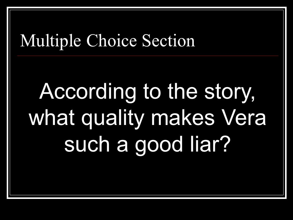 According to the story, what quality makes Vera such a good liar