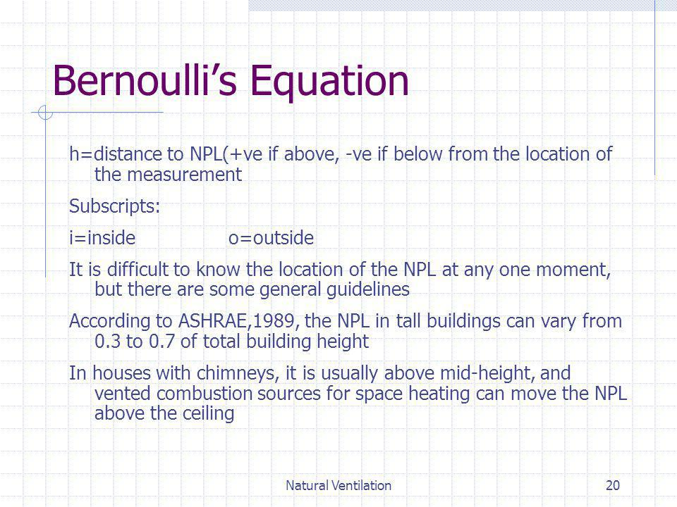 Bernoulli's Equation h=distance to NPL(+ve if above, -ve if below from the location of the measurement.