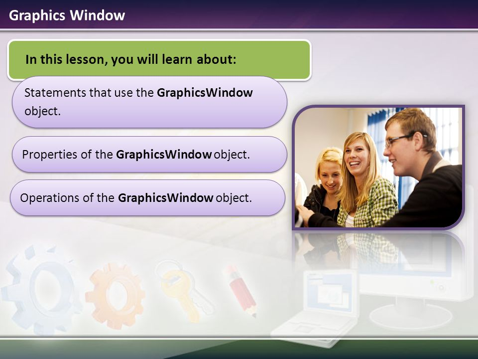 Graphics Window In this lesson, you will learn about:
