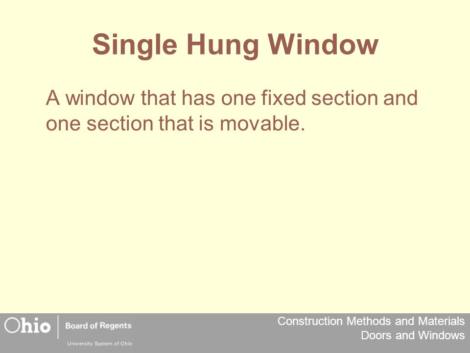 Single Hung Window A window that has one fixed section and one section that is movable.