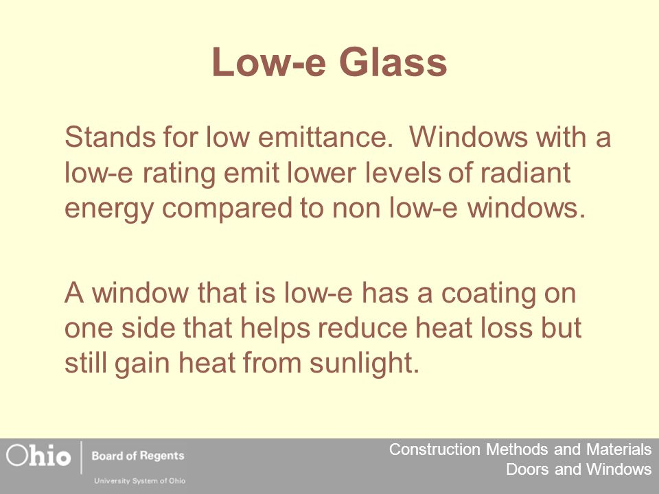 Low-e Glass Stands for low emittance. Windows with a low-e rating emit lower levels of radiant energy compared to non low-e windows.
