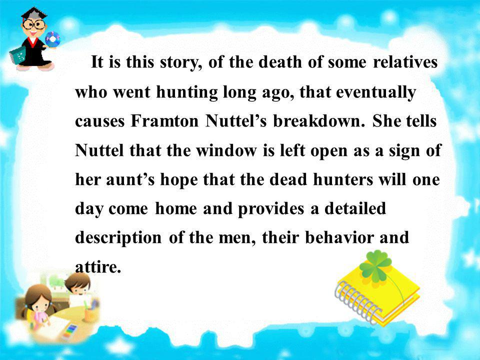 It is this story, of the death of some relatives who went hunting long ago, that eventually causes Framton Nuttel's breakdown.