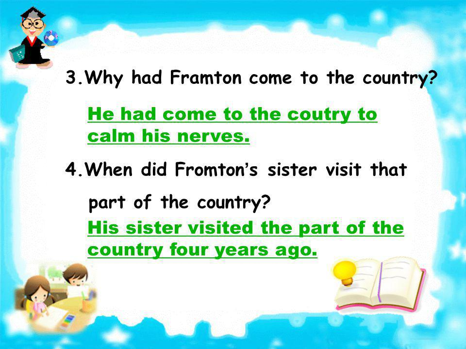 3.Why had Framton come to the country