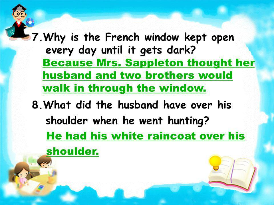 7.Why is the French window kept open