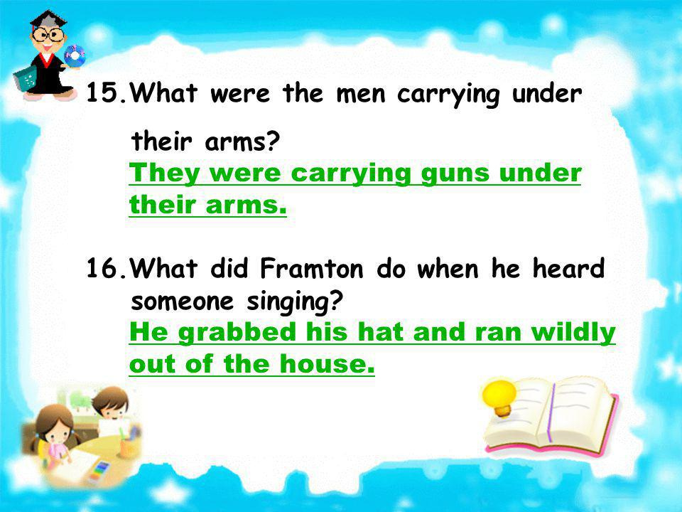 15.What were the men carrying under