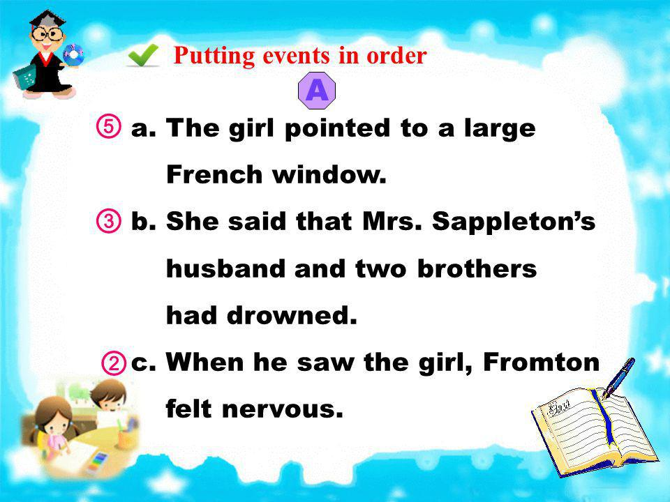 A ⑤ ③ ② Putting events in order a. The girl pointed to a large