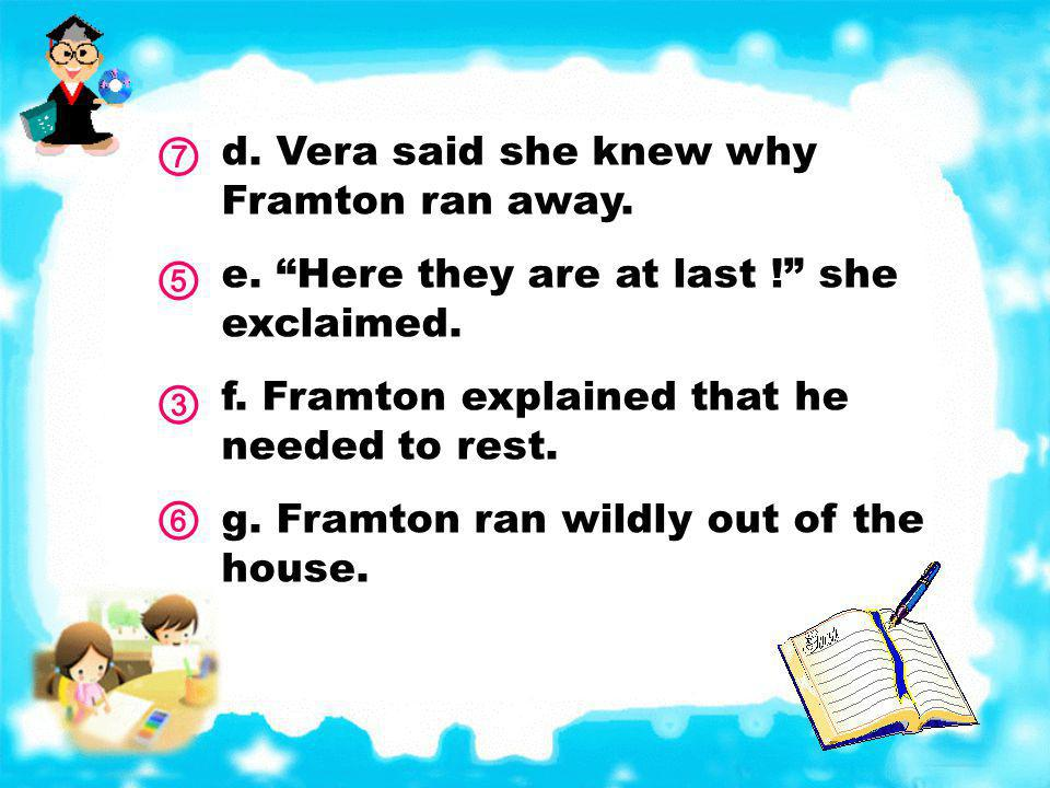 ⑦ ⑤ ③ ⑥ d. Vera said she knew why Framton ran away.