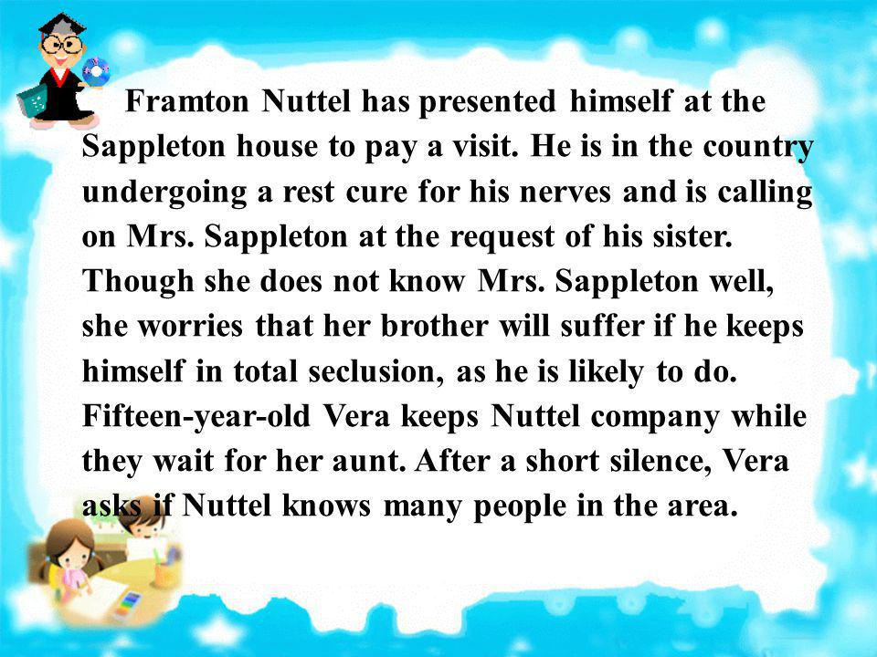 Framton Nuttel has presented himself at the Sappleton house to pay a visit.