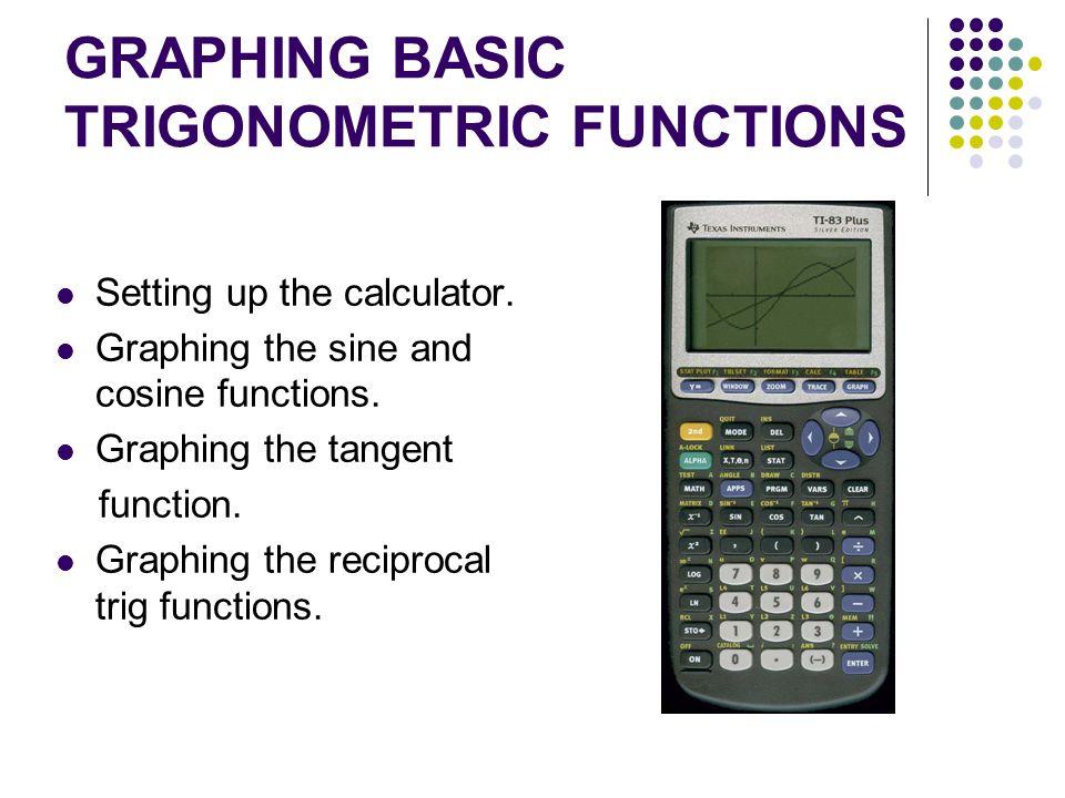 GRAPHING BASIC TRIGONOMETRIC FUNCTIONS