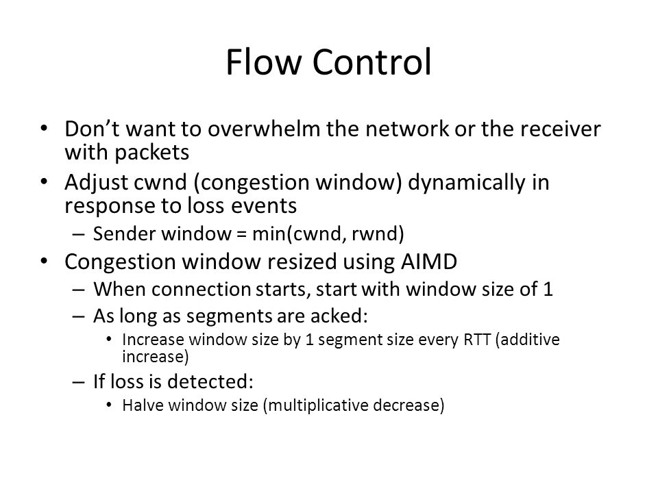 Flow Control Don't want to overwhelm the network or the receiver with packets.