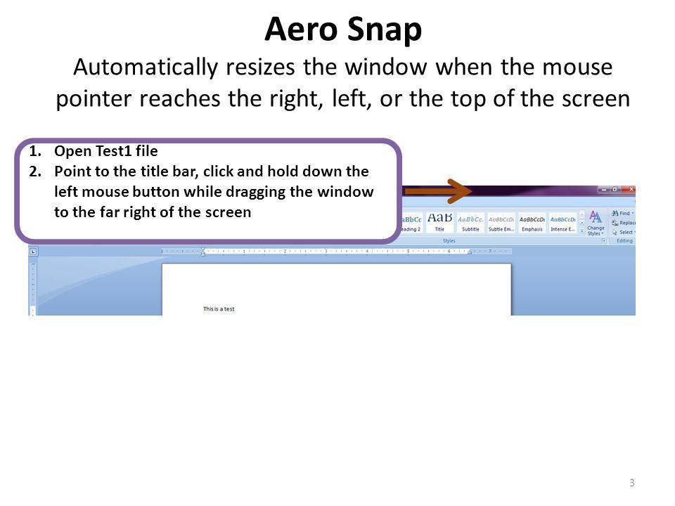Aero Snap Automatically resizes the window when the mouse pointer reaches the right, left, or the top of the screen