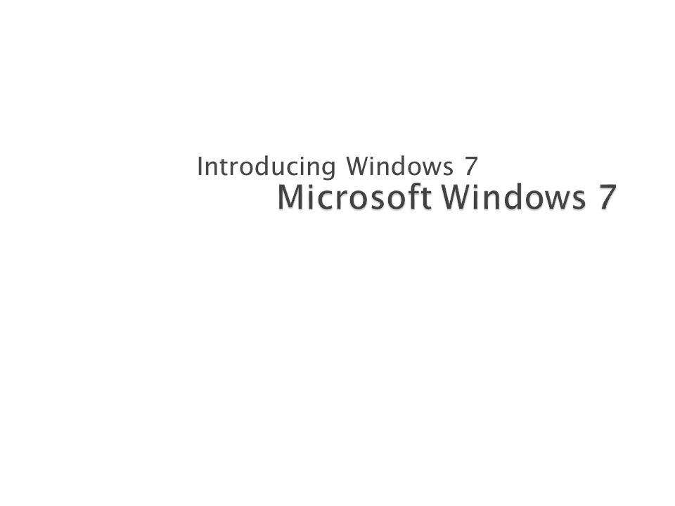 Introducing Windows 7 Microsoft Windows 7