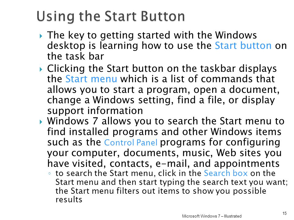 Using the Start Button The key to getting started with the Windows desktop is learning how to use the Start button on the task bar.