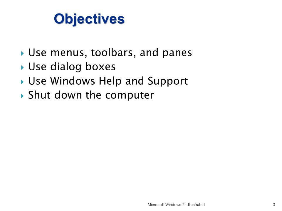Objectives Use menus, toolbars, and panes Use dialog boxes