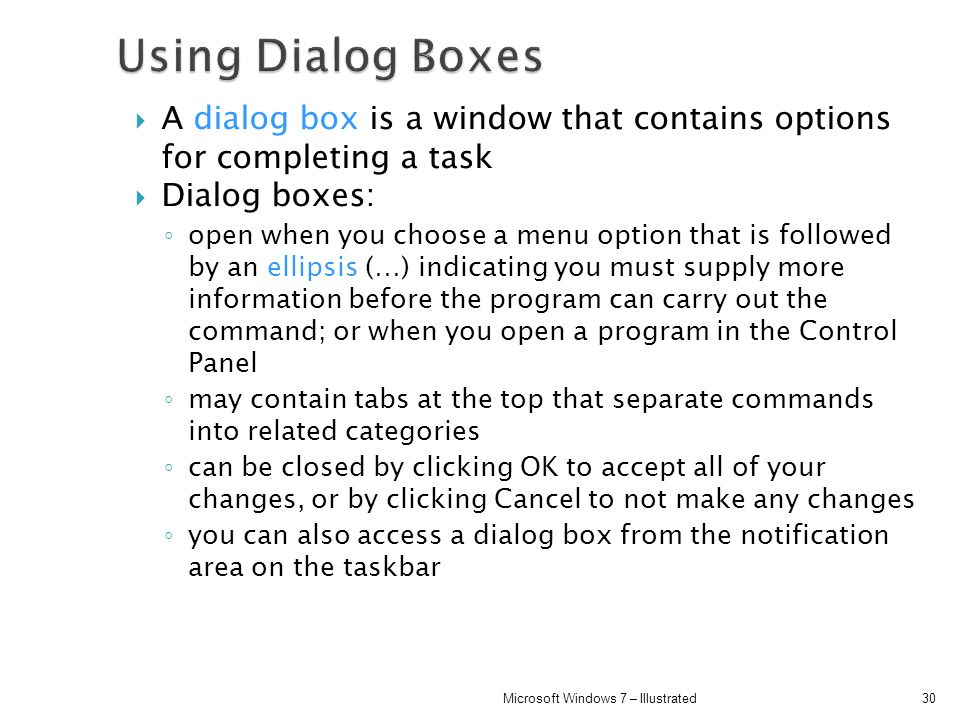 Using Dialog Boxes A dialog box is a window that contains options for completing a task. Dialog boxes: