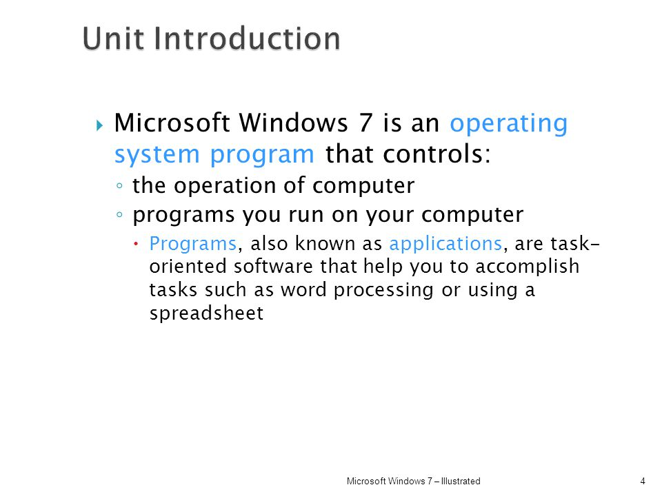 Unit Introduction Microsoft Windows 7 is an operating system program that controls: the operation of computer.