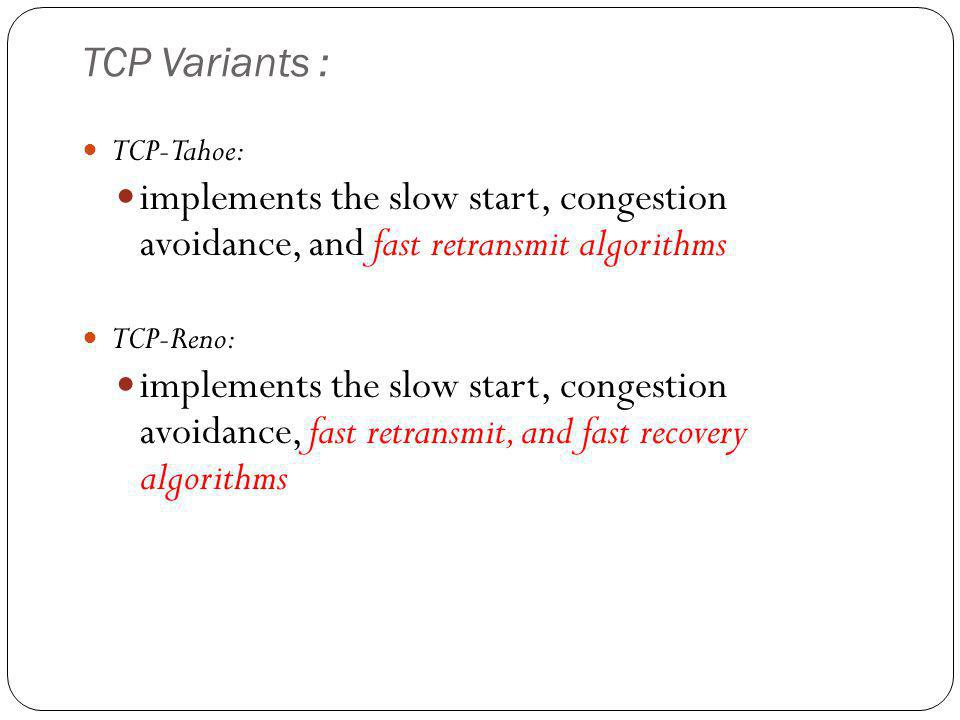 TCP Variants : TCP-Tahoe: implements the slow start, congestion avoidance, and fast retransmit algorithms.