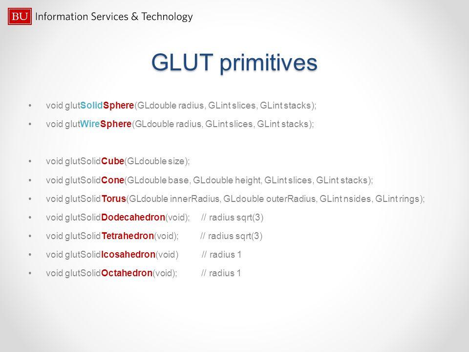 GLUT primitives void glutSolidSphere(GLdouble radius, GLint slices, GLint stacks); void glutWireSphere(GLdouble radius, GLint slices, GLint stacks);