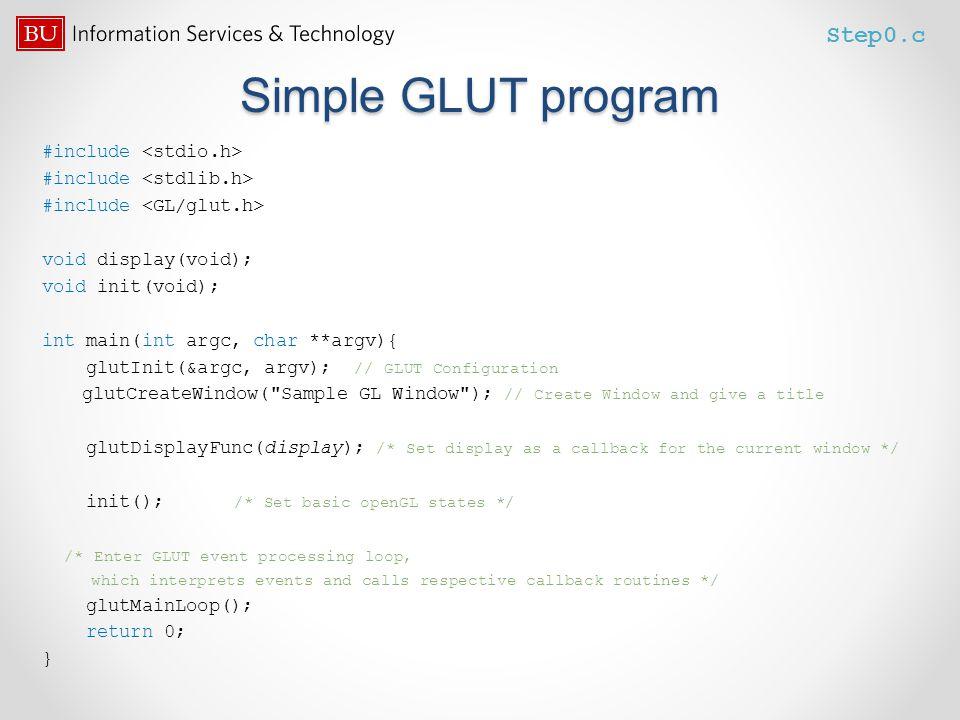 Simple GLUT program Step0.c #include <stdio.h>