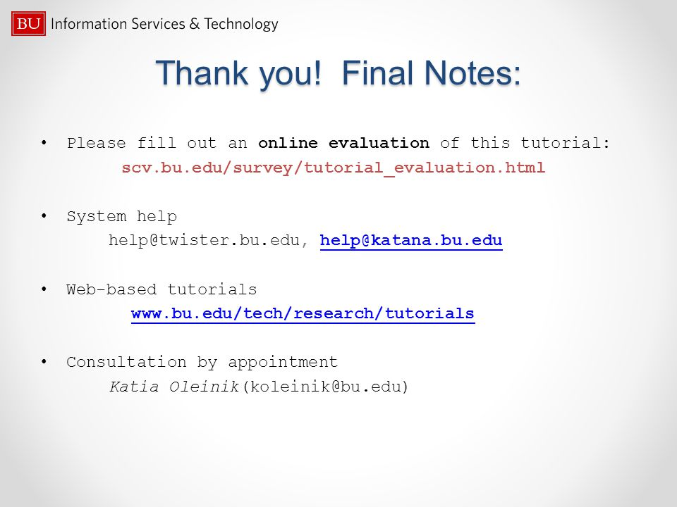 Thank you! Final Notes: Please fill out an online evaluation of this tutorial: scv.bu.edu/survey/tutorial_evaluation.html.
