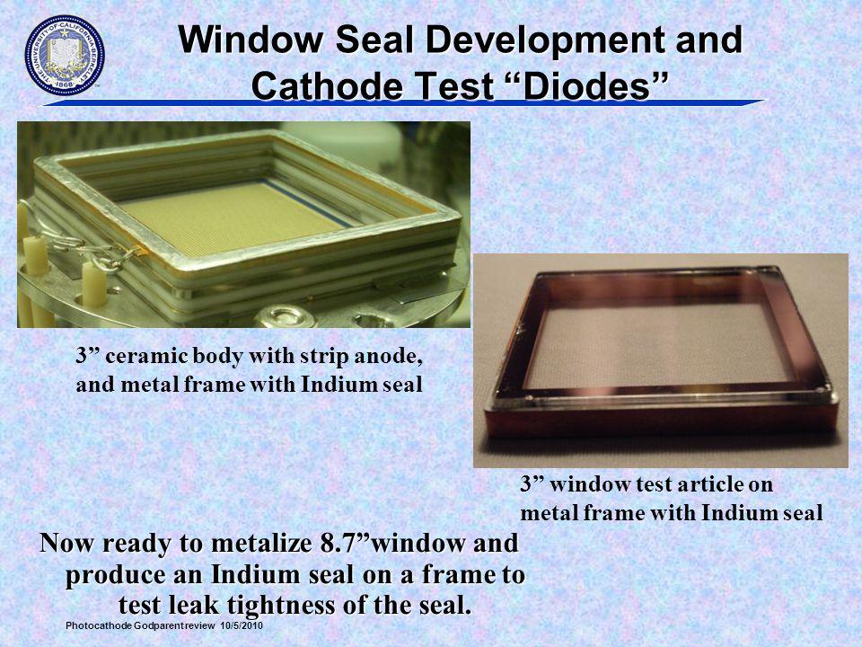 Window Seal Development and Cathode Test Diodes