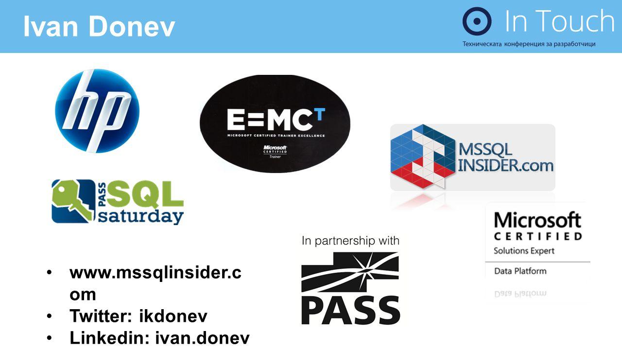 Ivan Donev www.mssqlinsider.com Twitter: ikdonev Linkedin: ivan.donev