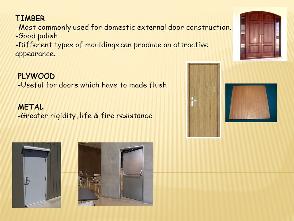 TIMBER -Most commonly used for domestic external door construction. -Good polish.