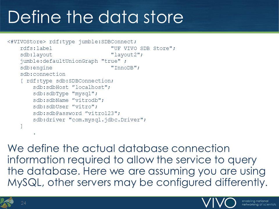 Define the data store