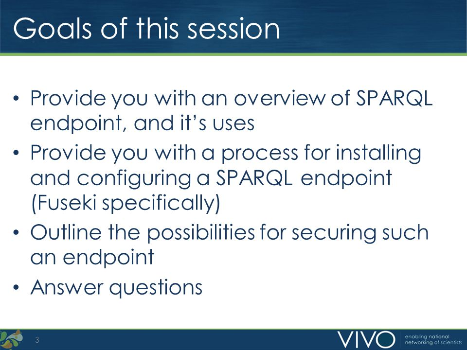 Goals of this session Provide you with an overview of SPARQL endpoint, and it's uses.