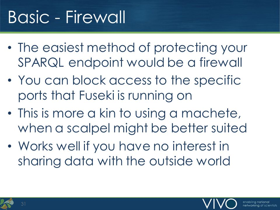 Basic - Firewall The easiest method of protecting your SPARQL endpoint would be a firewall.
