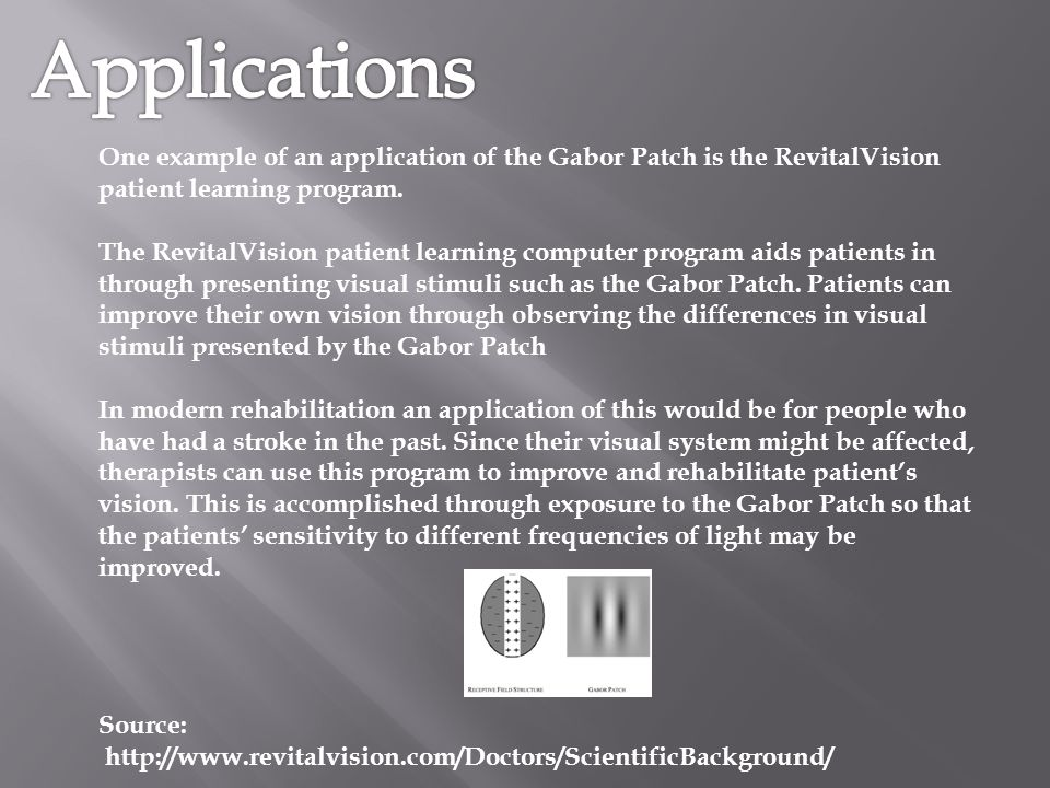 Applications One example of an application of the Gabor Patch is the RevitalVision patient learning program.