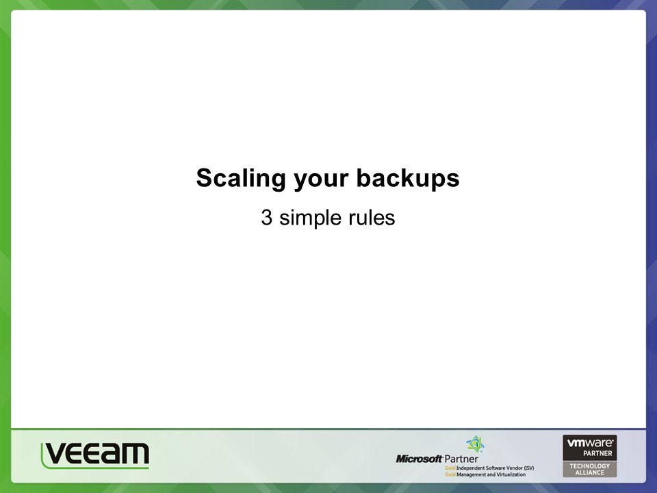 Scaling your backups 3 simple rules
