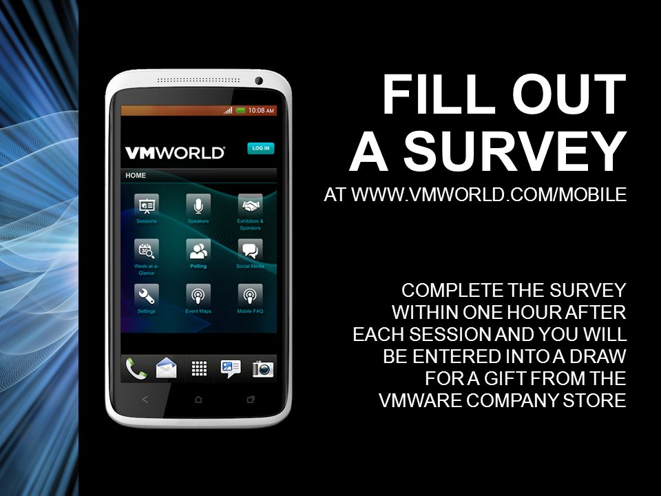FILL OUT A SURVEY AT WWW.VMWORLD.COM/MOBILE