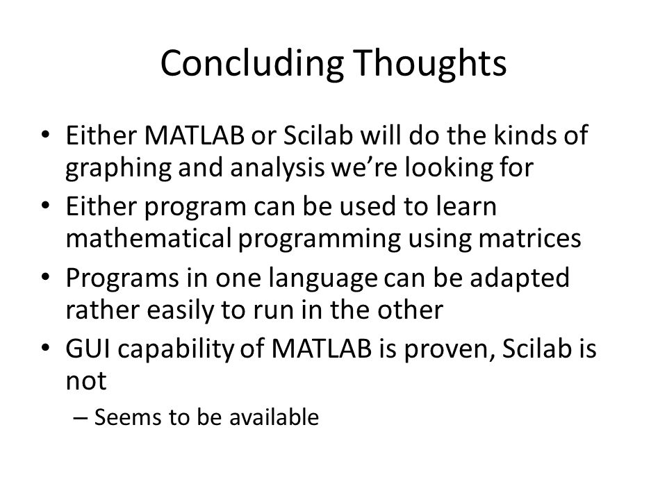 Concluding Thoughts Either MATLAB or Scilab will do the kinds of graphing and analysis we're looking for.
