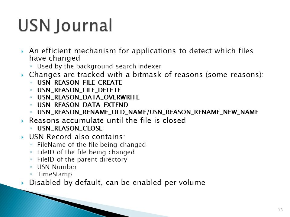 USN Journal An efficient mechanism for applications to detect which files have changed. Used by the background search indexer.