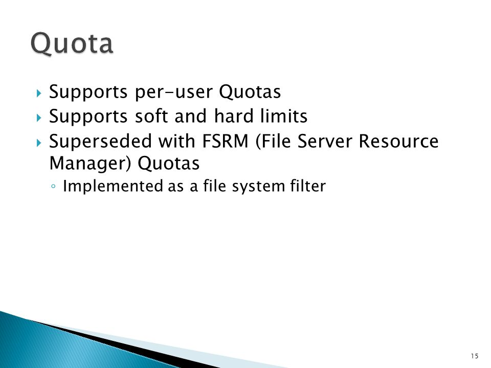 Quota Supports per-user Quotas Supports soft and hard limits
