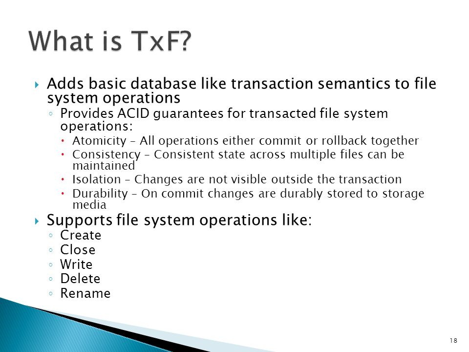 What is TxF Adds basic database like transaction semantics to file system operations.
