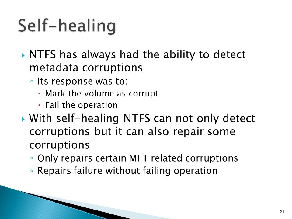Self-healing NTFS has always had the ability to detect metadata corruptions. Its response was to: