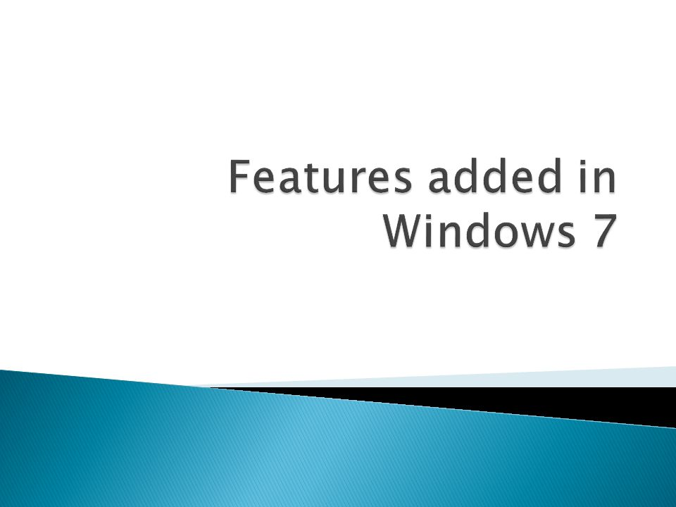 Features added in Windows 7
