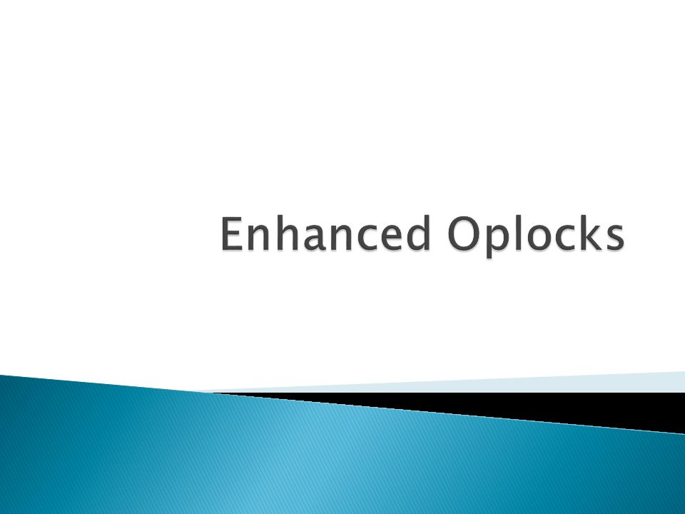 Enhanced Oplocks