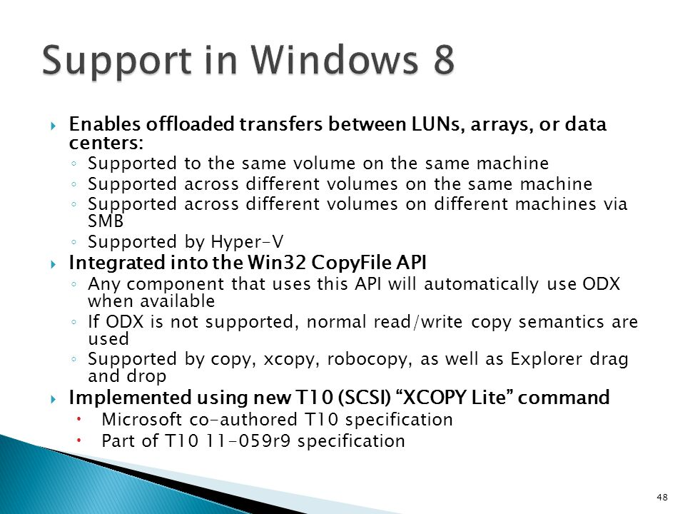 Support in Windows 8 Enables offloaded transfers between LUNs, arrays, or data centers: Supported to the same volume on the same machine.